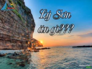 ĐÁNH THỨC VỊ GIÁC NƠI VÙNG ĐẢO – LÝ SƠN NÊN ĂN GÌ???